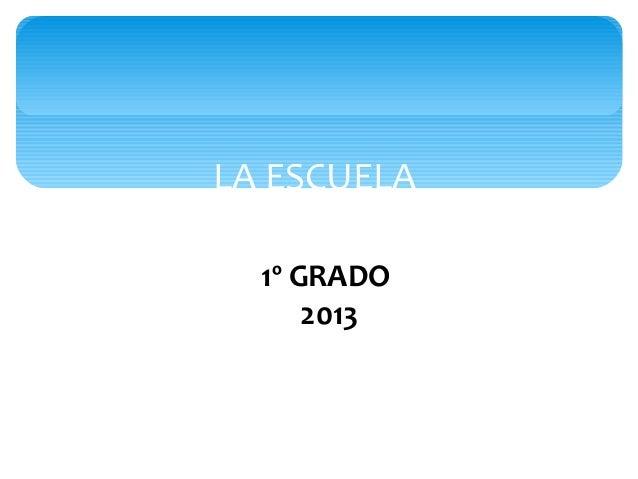 LA ESCUELA1º GRADO2013