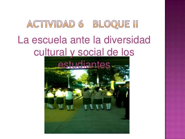 La escuela ante la diversidad   cultural y social de los         estudiantes