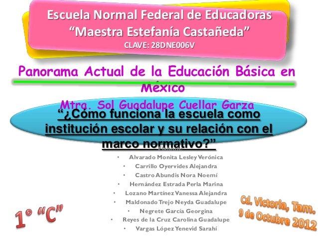 """Escuela Normal Federal de Educadoras       """"Maestra Estefanía Castañeda""""                    CLAVE: 28DNE006VPanorama Actua..."""