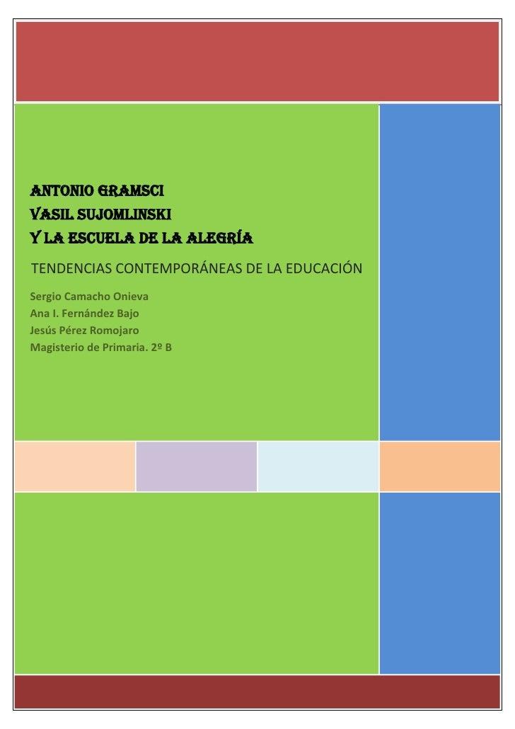 ANTONIO GRAMSCIVASIL SUJOMLINSKIY LA ESCUELA DE LA ALEGRÍATENDENCIAS CONTEMPORÁNEAS DE LA EDUCACIÓNSergio Camacho OnievaAn...