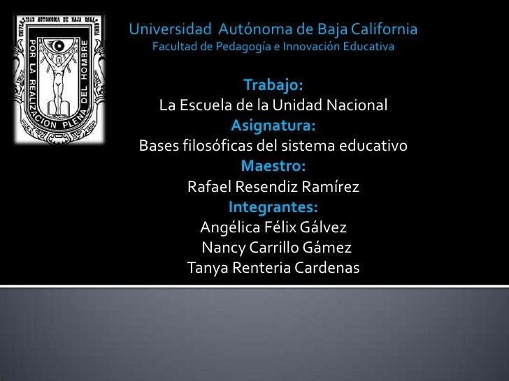 Universidad Autónoma de Baja California   Facultad de Pedagogía e Innovación Educativa                 Trabajo:   La Escue...