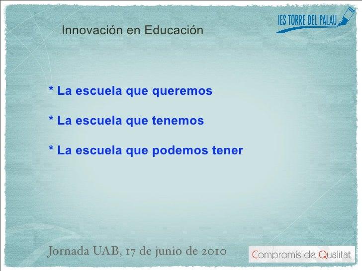 Innovación en Educación    * La escuela que queremos  * La escuela que tenemos  * La escuela que podemos tener     Jornada...