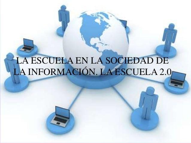 LA ESCUELA EN LA SOCIEDAD DE LA INFORMACIÓN. LA ESCUELA 2.0
