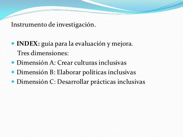 Instrumento de investigación. INDEX: guía para la evaluación y mejora.  Tres dimensiones: Dimensión A: Crear culturas in...