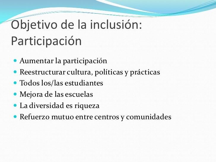 Objetivo de la inclusión:Participación Aumentar la participación Reestructurar cultura, políticas y prácticas Todos los...