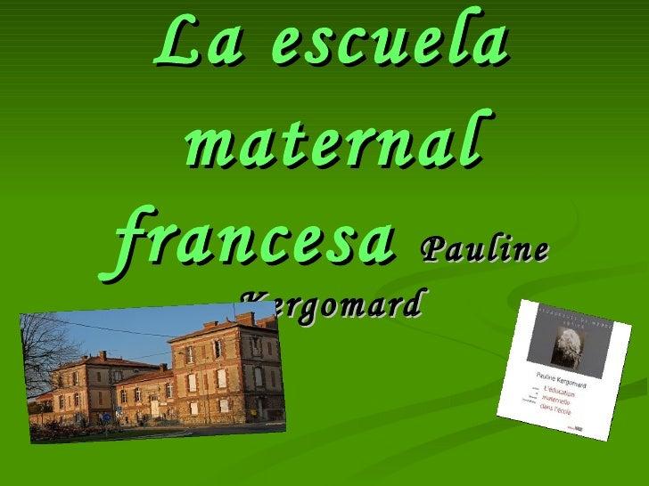 La escuela  maternalfrancesa Pauline    Kergomard