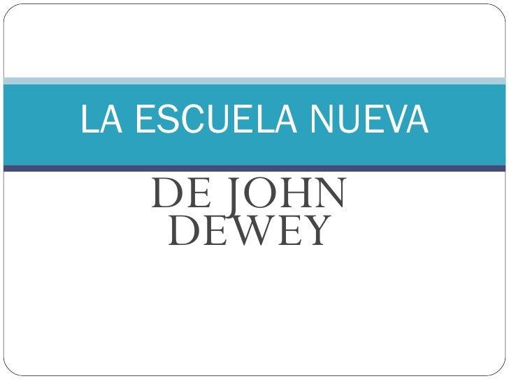 DE JOHN DEWEY LA ESCUELA NUEVA