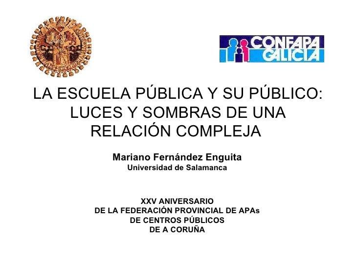 LA ESCUELA PÚBLICA Y SU PÚBLICO:     LUCES Y SOMBRAS DE UNA       RELACIÓN COMPLEJA          Mariano Fernández Enguita    ...