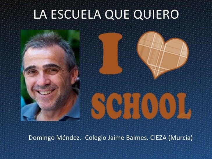 LA ESCUELA QUE QUIERODomingo Méndez.- Colegio Jaime Balmes. CIEZA (Murcia)
