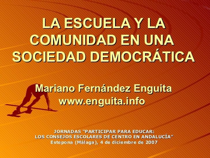 LA ESCUELA Y LA   COMUNIDAD EN UNA SOCIEDAD DEMOCRÁTICA    Mariano Fernández Enguita       www.enguita.info          JORNA...