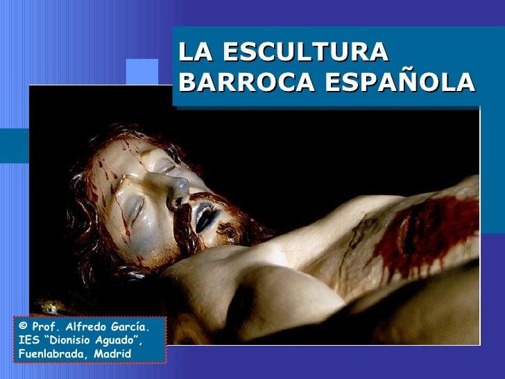 """LA ESCULTURA BARROCA ESPAÑOLA © Prof. Alfredo García. IES """"Dionisio Aguado"""", Fuenlabrada, Madrid"""