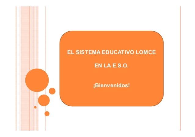 EL SISTEMA EDUCATIVO LOMCE EN LA E.S.O. ¡Bienvenidos!