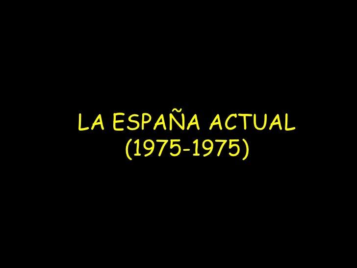 LA ESPAÑA ACTUAL    (1975-1975)