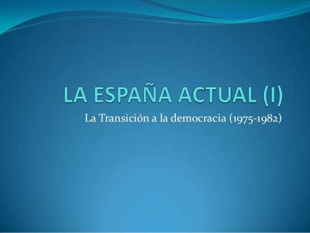 La Transición a la democracia (1975-1982)