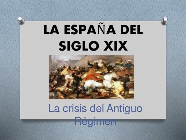 LA ESPAÑA DEL SIGLO XIX La crisis del Antiguo Régimen