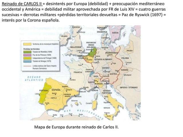 Reinado de CARLOS II = desinterés por Europa (debilidad) + preocupación mediterráneo occidental y América = debilidad mili...