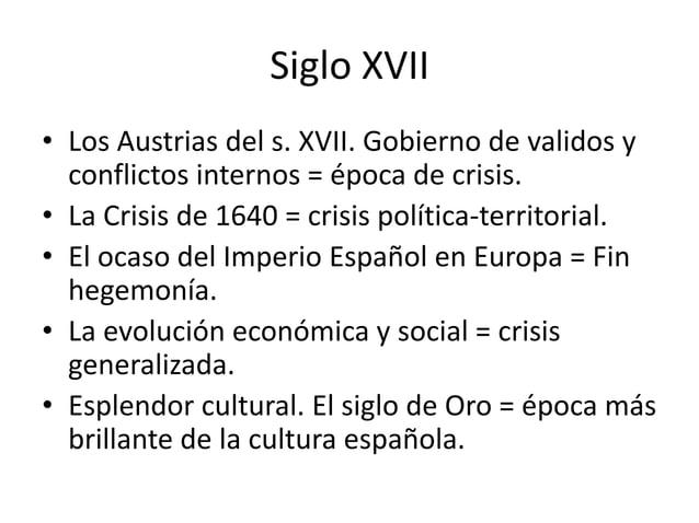 Siglo XVII • Los Austrias del s. XVII. Gobierno de validos y conflictos internos = época de crisis. • La Crisis de 1640 = ...