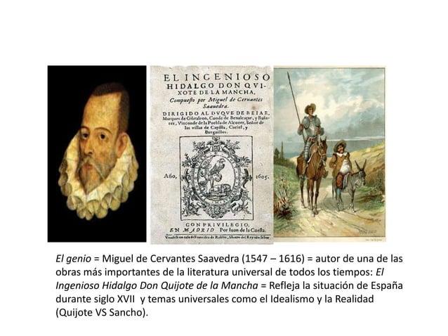 El genio = Miguel de Cervantes Saavedra (1547 – 1616) = autor de una de las obras más importantes de la literatura univers...