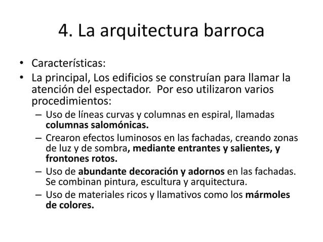 4. La arquitectura barroca • Características: • La principal, Los edificios se construían para llamar la atención del espe...