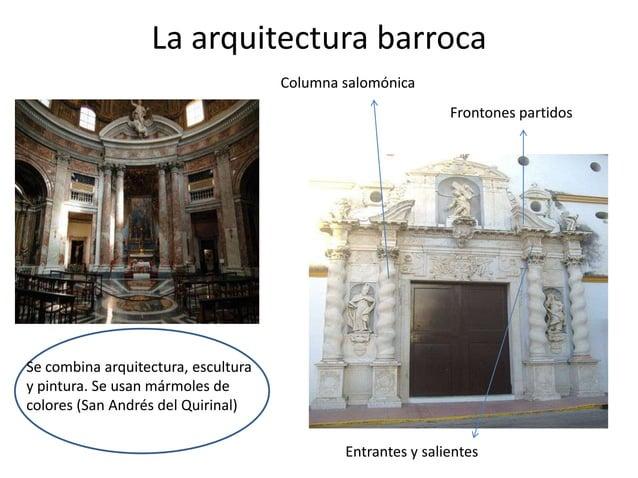 La arquitectura barroca Columna salomónica  Frontones partidos  Se combina arquitectura, escultura y pintura. Se usan márm...