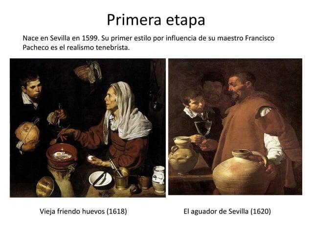 Primera etapa Nace en Sevilla en 1599. Su primer estilo por influencia de su maestro Francisco Pacheco es el realismo tene...