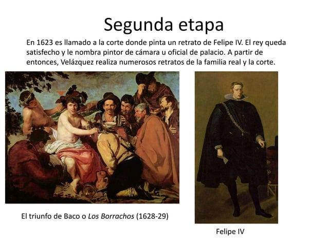 Segunda etapa En 1623 es llamado a la corte donde pinta un retrato de Felipe IV. El rey queda satisfecho y le nombra pinto...