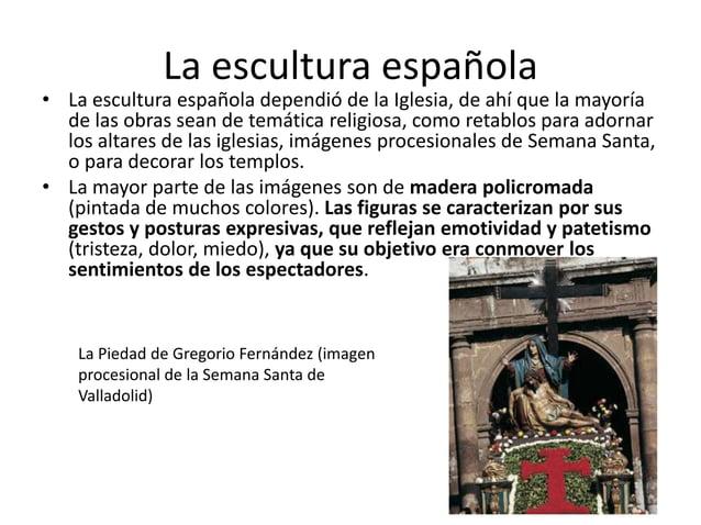 La escultura española  • La escultura española dependió de la Iglesia, de ahí que la mayoría de las obras sean de temática...