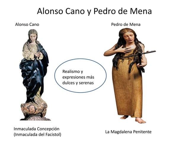 Alonso Cano y Pedro de Mena Alonso Cano  Pedro de Mena  Realismo y expresiones más dulces y serenas  Inmaculada Concepción...