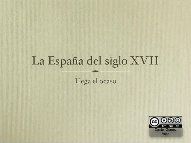 La España del siglo XVII Llega el ocaso Daniel Gómez Valle