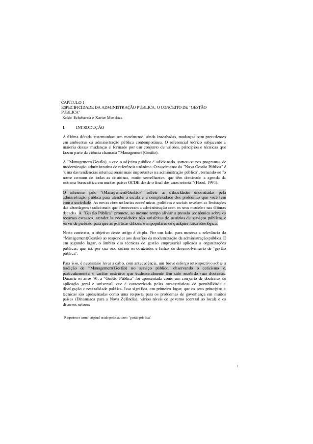 """1 CAPÍTULO 1 ESPECIFICIDADE DA ADMINISTRAÇÃO PÚBLICA: O CONCEITO DE """"GESTÃO PÚBLICA"""" Koldo Echebarría e Xavier Mendoza I. ..."""
