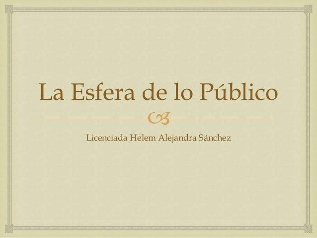 La Esfera de lo PúblicoLicenciada Helem Alejandra Sánchez