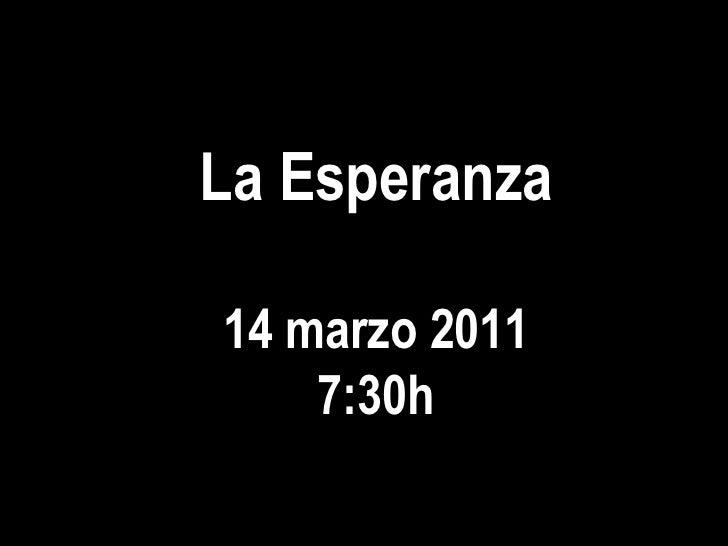 La Esperanza 14 marzo 2011 7:30h
