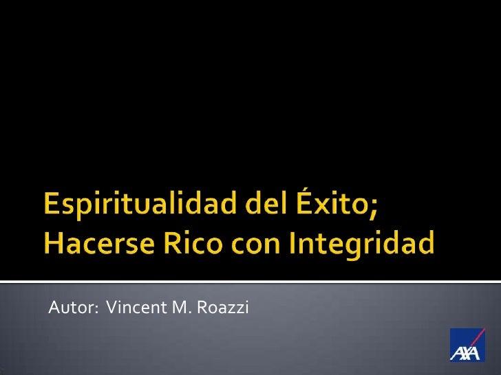 Espiritualidad del Éxito;Hacerse Rico con Integridad<br />Autor:  Vincent M. Roazzi<br />
