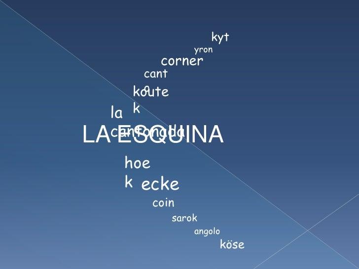 kyt<br />yron<br />corner<br />canto<br />koutek<br />la cantonada<br />LA ESQUINA<br />hoek<br />ecke<br />coin<br />saro...