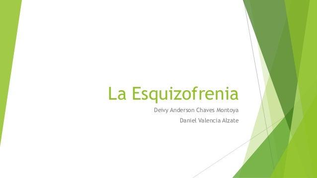 La Esquizofrenia  Deivy Anderson Chaves Montoya  Daniel Valencia Alzate