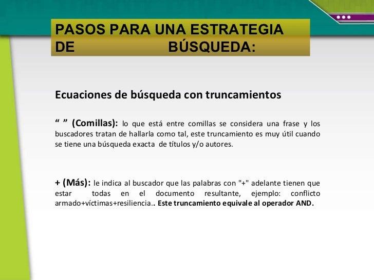 """PASOS PARA UNA ESTRATEGIA DE  BÚSQUEDA: Ecuaciones de búsqueda con truncamientos """" """"  (Comillas):   lo que está entre comi..."""