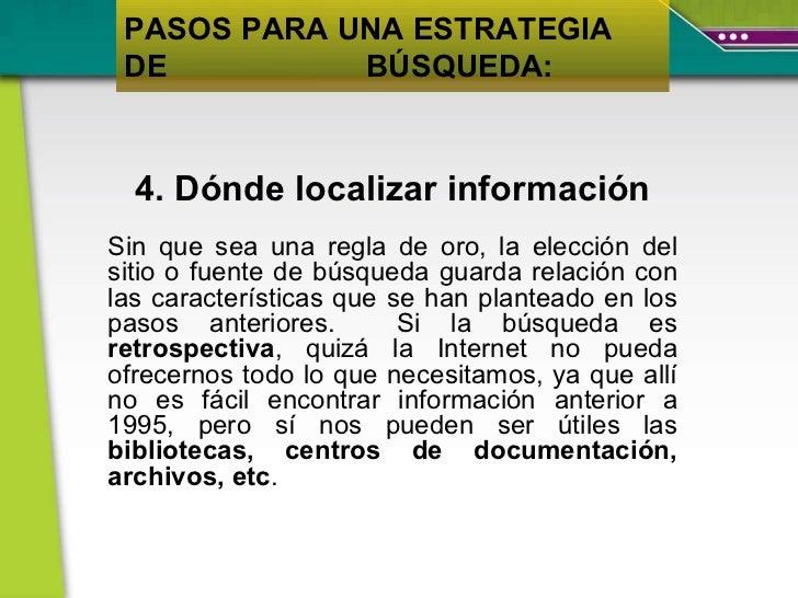 4. Dónde localizar información Sin que sea una regla de oro, la elección del sitio o fuente de búsqueda guarda relación co...