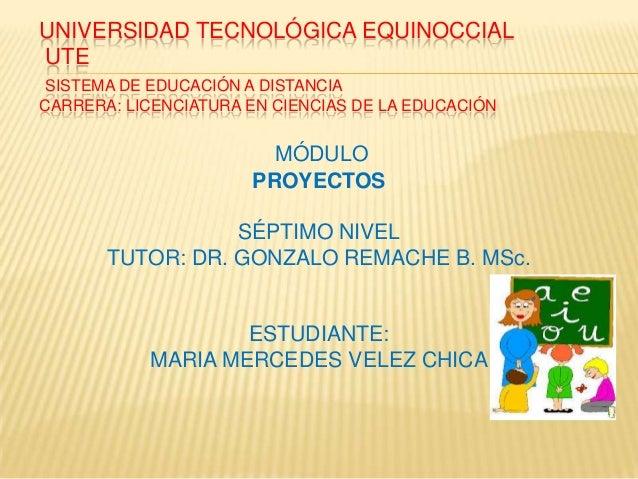 UNIVERSIDAD TECNOLÓGICA EQUINOCCIAL UTE SISTEMA DE EDUCACIÓN A DISTANCIA CARRERA: LICENCIATURA EN CIENCIAS DE LA EDUCACIÓN...