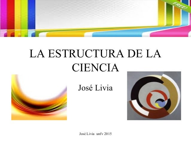 José Livia unfv 2015 LA ESTRUCTURA DE LA CIENCIA José Livia