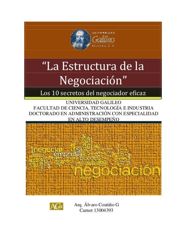 """""""La Estructura de la Negociación"""" Los 10 secretos del negociador eficaz UNIVERSIDAD GALILEO FACULTAD DE CIENCIA, TECNOLOGÍ..."""