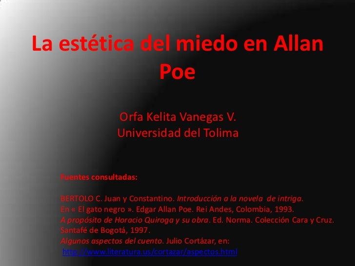 La estéticadelmiedo en Allan Poe<br />Orfa Kelita Vanegas V.<br />Universidaddel Tolima<br />Fuentes consultadas:<br />BER...