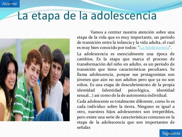 Anterior  La etapa de la adolescencia Vamos a centrar nuestra atención sobre una etapa de la vida que es muy importante, u...