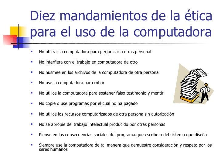 Diez mandamientos de la éticapara el uso de la computadora   No utilizar la computadora para perjudicar a otras personal...
