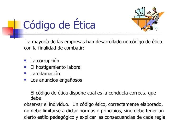Código de Ética La mayoría de las empresas han desarrollado un código de éticacon la finalidad de combatir:   La corrupci...