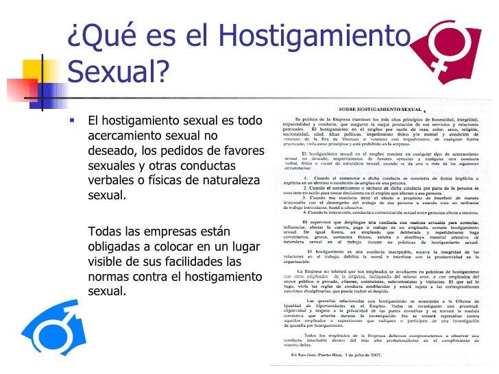 ¿Qué es el HostigamientoSexual?   El hostigamiento sexual es todo    acercamiento sexual no    deseado, los pedidos de fa...
