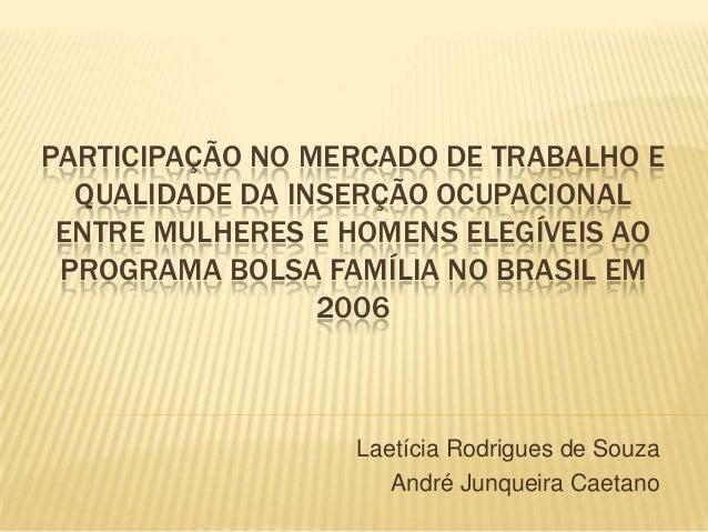 PARTICIPAÇÃO NO MERCADO DE TRABALHO E QUALIDADE DA INSERÇÃO OCUPACIONAL ENTRE MULHERES E HOMENS ELEGÍVEIS AO PROGRAMA BOLS...
