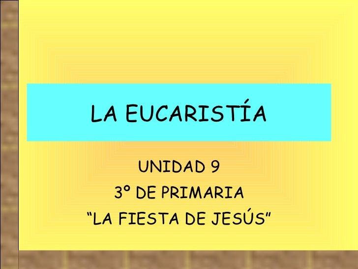 """LA EUCARISTÍA UNIDAD 9 3º DE PRIMARIA """" LA FIESTA DE JESÚS"""""""