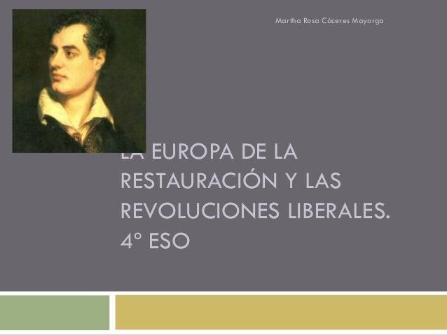 Martha Rosa Cáceres MayorgaLA EUROPA DE LARESTAURACIÓN Y LASREVOLUCIONES LIBERALES.4º ESO