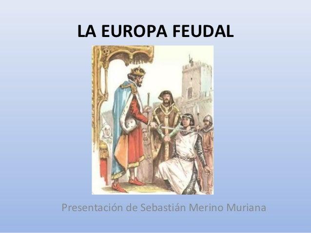 LA EUROPA FEUDALPresentación de Sebastián Merino Muriana