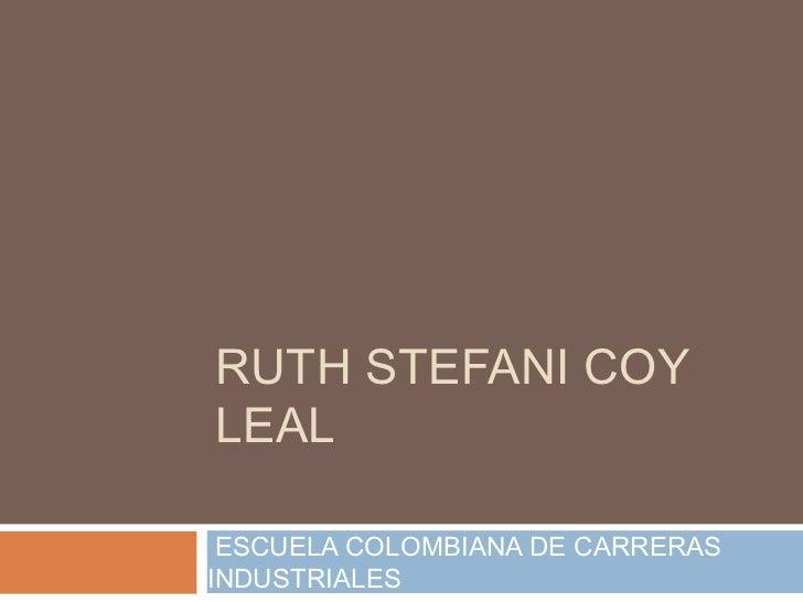 RUTH STEFANI COYLEAL ESCUELA COLOMBIANA DE CARRERASINDUSTRIALES